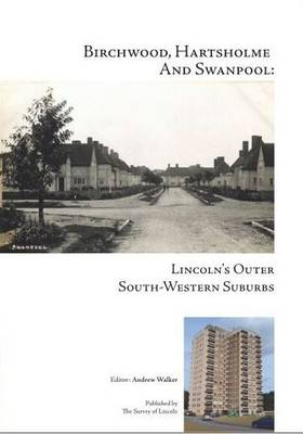 Birchwood, Hartsholme and Swanpool: Lincoln's Outer South-Western Suburbs - Lincoln Neighbourhoods 9 (Paperback)