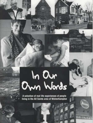 In Our Own Words: A Selection of Real Life Experiences of People Living in the All Saints Area of Wolverhampton (Paperback)
