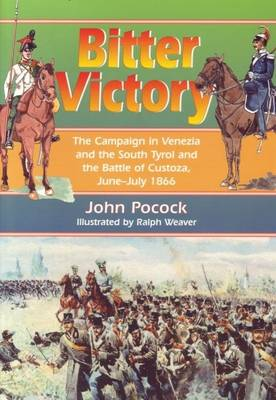 Bitter Victory: The Battle of Custoza 1866 (Paperback)