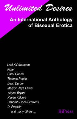 Unlimited Desires: An International Anthology of Bisexual Erotica (Paperback)