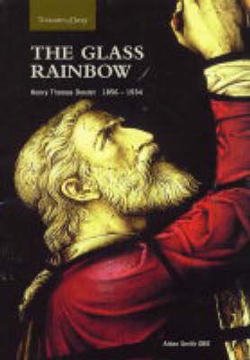 The Glass Rainbow: Henry Thomas Bosdet 1856-1934 (Paperback)