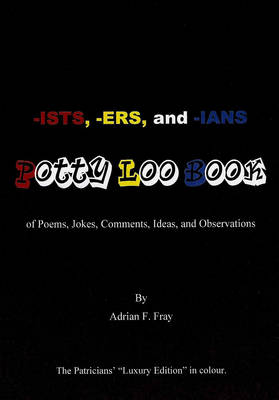 -ists, -ers, and -ians Potty Loo Book of Poems, Jokes, Comments, Ideas, and Observations: The Patricians' Luxury Edition in Colour (Paperback)