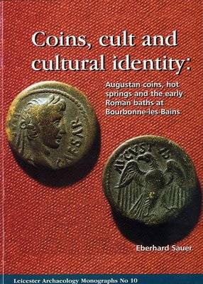 Coins, Cult and Cultural Identity: Augustan Coins, Hot Springs and the Early Roman Baths at Bourbonne-les-Bains (Paperback)