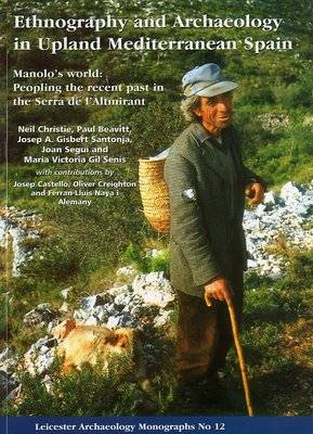 Ethnography and Archaeology in Upland Mediterranean Spain: Manolo's World - Peoplin the Recent Past in the Serra De L'Altmirant (Paperback)