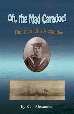 Oh, the Mad Caradoc!: The Life of Jim Alexander (Paperback)