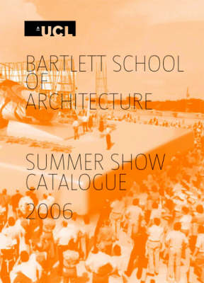Bartlett School of Architecture Summer Show Catalogue 2006 (Paperback)