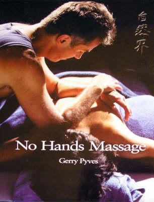 The Principles and Practice of No Hands Massage: Zero-strain Bodywork (Hardback)