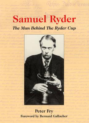 Samuel Ryder - The Man Behind the Ryder Cup (Paperback)