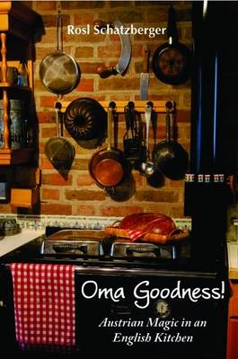 Oma Goodness!: Austrian Magic in an English Kitchen (Paperback)