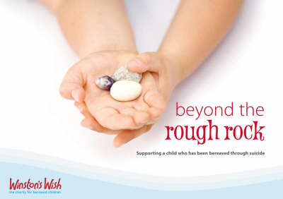 Beyond the Rough Rock: Supporting a Child Who Has Been Bereaved Through Suicide (Paperback)