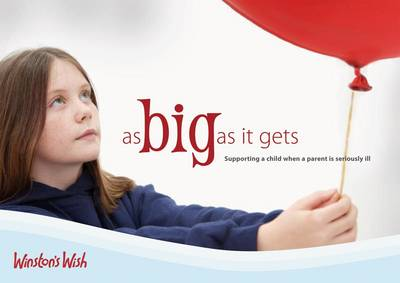 As Big as it Gets: Supporting a Child When a Parent is Seriously Ill (Paperback)