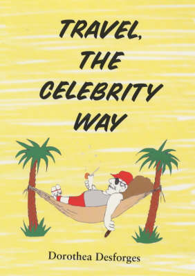 Travel, the Celebrity Way: Follow the Stars Around the World (Paperback)