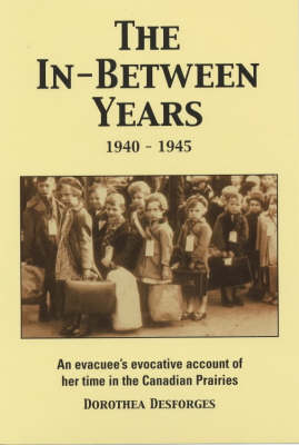 The In-between Years 1940-1945: An Evacuee's Account of Her Time in the Canadian Prairies (Paperback)