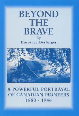 Beyond the Brave: A Powerful Portrayal of Canadian Pioneers 1880-1946 (Paperback)