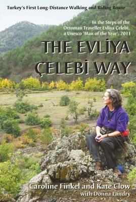 The Evliya Celebi Way: Turkey's First Long-distance Walking and Riding Route (Paperback)