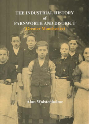 The Industrial History of Farnworth (Greater Manchester) (Paperback)