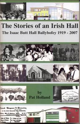 The Stories of an Irish Hall: The Isaac Butt Hall, Ballybofey (Paperback)