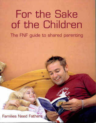 For the Sake of the Children: The FNF Guide to Shared Parenting (Paperback)
