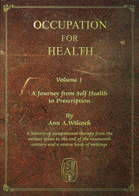 Occupation for Health: v. 1: A Journey from Self Health to Prescription (Hardback)
