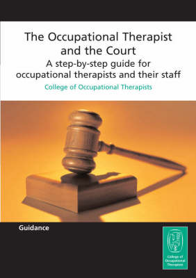 The Occupational Therapist and the Court: A Step-by-step Guide for Occupational Therapists and Their Staff (Paperback)
