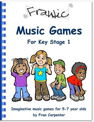 Frantic Music Games KS1 (Key Stage 1): Imaginative Music Games for 5 - 7 Year Olds - Frantic Music Games 3