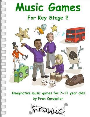 Frantic Music Games KS2 (Key Stage 2): Imaginative Music Games for 7 - 11 Year Olds - Frantic Music Games 3