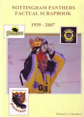 Nottingham Panthers Factual Scrapbook 1939 to 2007 (Paperback)