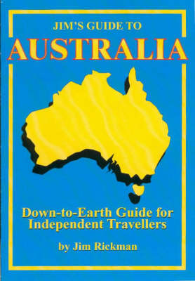 Jim's Guide to Australia: Down-to-earth Guide for Independent Travellers (Paperback)