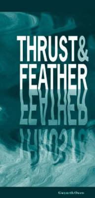 Thrust and Feather: 30 Poems by Gwyneth Owen (Hardback)