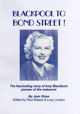 Blackpool to Bond Street!: The Fascinating Story of Amy Blackburn - Pioneer of the Makeover (Paperback)