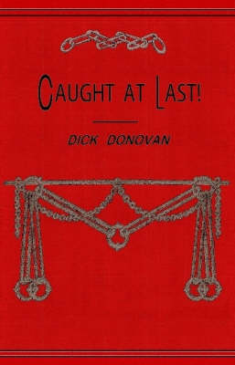 Caught at Last!: Leaves from the Notebook of a Detective - Dick Donovan Library S. (Paperback)