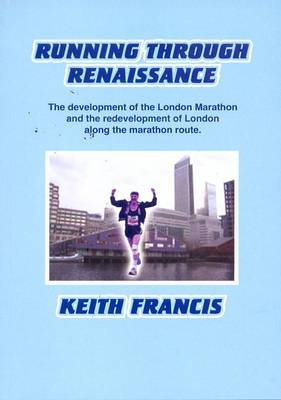 Running Through Renaissance: The Development of the London Marathon and the Redevelopment of London Along the Marathon Route (Paperback)