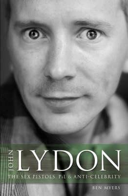 John Lydon: The Sex Pistols, Pil, and Anti-Celebrity (Paperback)