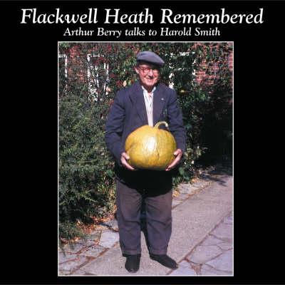 Flackwell Heath Remembered: Arthur Berry Talks to Harold Smith (CD-Audio)