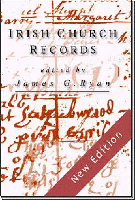 Irish Church Records: Their History, Availability and Use in Family and Local History Research (Hardback)