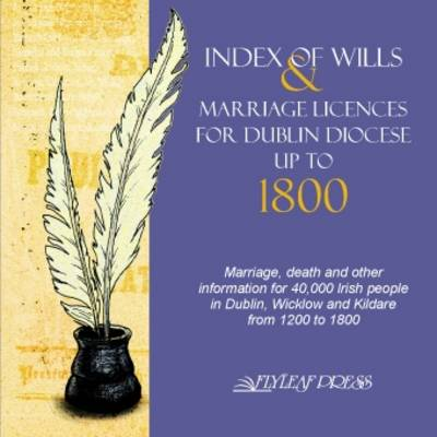 Index of Wills and Marriage Licenses for Dublin Diocese Up to 1800 (CD-ROM)