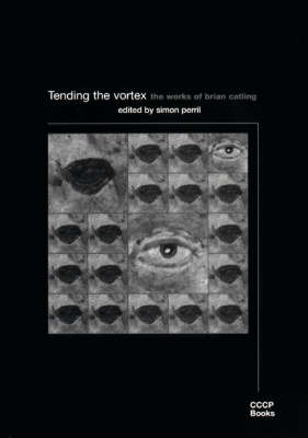 Tending the Vortex: The Works of Brian Catling (Paperback)