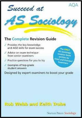 Succeed at AS Sociology: The Complete Revision Guide for the AQA Specification (Paperback)