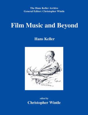 Film Music and Beyond - Hans Keller Archive (Hardback)