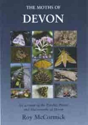 The Moths of Devon: An Account of the Pyralid, Plume and Macromoths of Devon (Hardback)