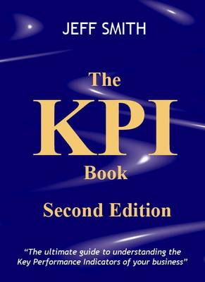 The KPI Book: The Ultimate Guide to Understanding the Key Performance Indicators of Your Business (Hardback)