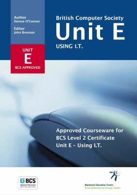 British Computer Society Unit E: Approved Courseware for BCS Level 2 Certificate Unit E (Paperback)