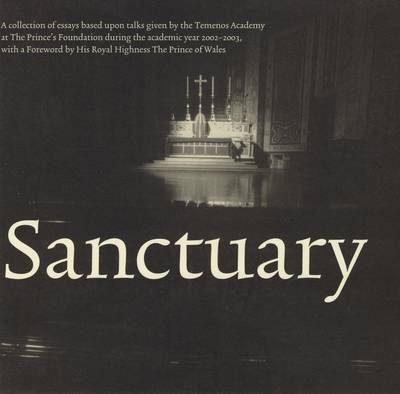 Sanctuary: A Collection of Essays Based Upon Talks Given at the Temenos Academy with a Foreword by HRH the Prince of Wales - Temenos Academy Papers 23 (Paperback)