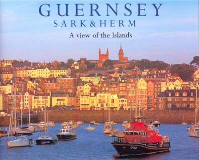 Guernsey Sark and Herm: A View of the Islands (Hardback)