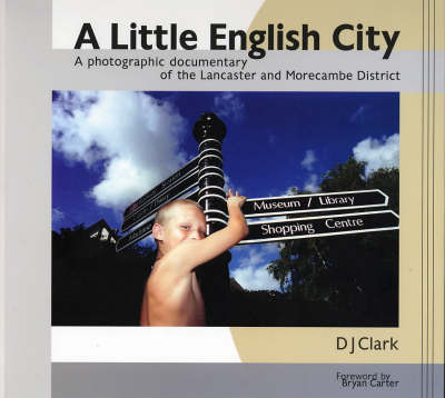 A Little English City: A Photographic Documentary of the Lancaster and Morecambe District (Paperback)