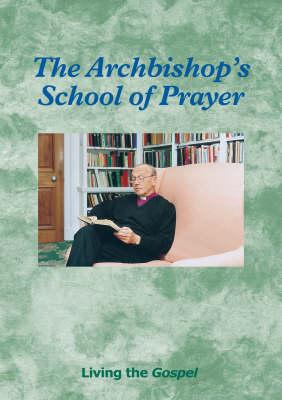 The Archbishop's School of Prayer: Living the Gospel