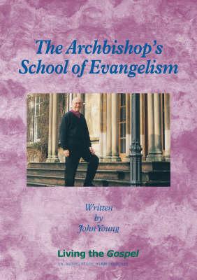 The Archbishop's School of Evangelism: Living the Gospel - Archbishop's School of...S.
