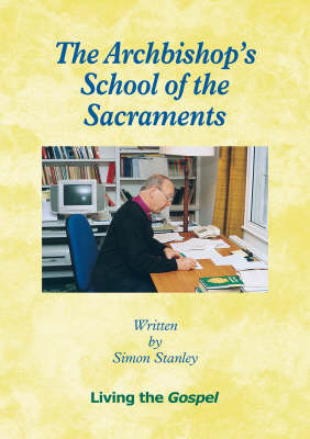 The Archbishop's School of the Sacraments: Living the Gospel - Archbishop's School of...S.