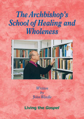 The Archbishops School of Healing and Wholeness: Living the Gospel