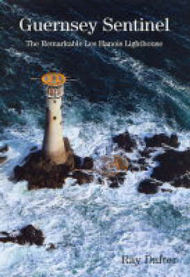 Guernsey Sentinel: The Remarkable Les Hanois Lighthouse (Hardback)